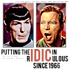 "juniperphoenix: TOS Kirk and Spock making funny faces; text says ""Putting the IDIC in 'rIDICulous' since 1966"" (TOS: Ridiculous)"