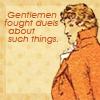 quillori: text reads: Gentlemen fought duels about such things. (comment: gentlemen fought duels)