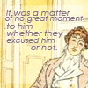 quillori: text reads: It was a matter of no great moment to him whether they excused him or not. (comment: whether they excused him or not, mood: unrepentant)