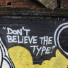 ellia: graffitti saying don't believe the type (graffiti don't believe the type)