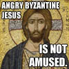 "mercurychaos: Byzantine mosaic of Jesus, looking very stern; superimposed caplocked text reads ""Angry Byzantine Jesus is not amused."" (Angry Jesus Is Not Amused)"