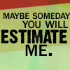 kellifer: (maybe someday you will estimate me)