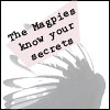 "magpiestar: A magpie's wing, with caption, ""The magpies know your secrets."" (Default)"