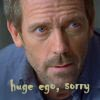 thisiszircon: Gregory House - huge ego, sorry (house md)