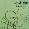 "the_wanlorn: A drawing of Cthulhu saying ""What the fhtagn"" (Cthulhu)"
