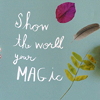 missroserose: (Show Your Magic)