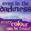 impossiblething: (Even In Darkness - Every Colour Found)