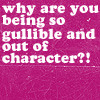 keaalu: Why are you being so gullible and out of character? (Gullible OOC)
