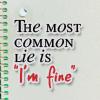 tokyokriss: (I'm fine; lie)