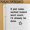 keaalu: If plot notes worked towards my nanowrimo word count, I'd be finished already (Nano Plot Notes)