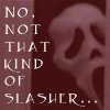 "goseaward: The ghost mask from Scream with the text ""No, not that kind of slasher."" (slasher)"