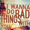 "lefaym: Text: ""I wanna do bad things with you."" (true blood: bad things)"