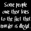 feuer_flammenlos: Some people owe their lives to the fact that murder is illegal. (People!Fail)