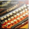 "miniwrimo: A Corona typewriter with the supertext ""Are we there yet?"" (Are We There Yet?)"