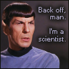 "cesy: Spock saying ""Back off, man. I'm a scientist."" (Science)"
