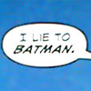 irrelevant: (I lie to Batman)