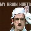 tj_teejay: (Monty Python - My brain hurts)
