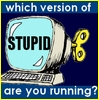"montuos: cartoon wind-up computer; caption ""which version of STUPID are you using?"" (stupid)"
