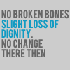"lattice_frames: Text: ""No broken bones, slight loss of dignity, no change there then"" (dignity)"