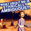 mercredigirl: Katara from <i>Avatar: The Last Airbender</i>, captioned: What about me is <b>ethnically ambiguous</i>?! (Oh teh ethnic!)