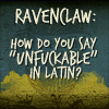 "highlyeccentric: Ravenclaw: how do you spell ""unfuckable"" in Latin? (Ravenclaw - unfuckable in latin)"