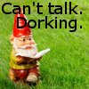 highlyeccentric: Garden gnome reading - text: can't talk. dorking. (Garden dork)