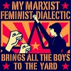 "ajnabieh: The text ""My Marxist feminist dialective brings all the boys to the yard.""   (dressing my best)"