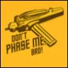 tonybaldwin: don't phase me, bro (phase, star trek)