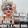 "very_improbable: Lady Gaga flipping the bird; caption: ""You want 'Freebird'? Here. Here's a free bird."" (free bird)"
