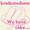 kradamadness: (we have cake)