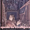 labellementeuse: A picture of Kit and Nita coming up from a subway tunnel overgrown with wildlife with the text 'speak to strangers' (yw speak to strangers)