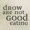 matthias_wave: Just what it says - Drow are not good eating (Default)