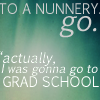 highlyeccentric: To a nunnery go / actually, I was gonna go to GRAD SCHOOL (Nunnery or grad school?)