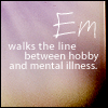 "annotated_em: Text icon: ""Em walks the line between hobby and mental illness."" (hobby or mental illness?)"