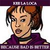 keeloca: (Kee la Loca)