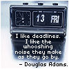 "darnedsocks: Alarm Clock, Fri 13th. ""I like deadlines. I like the whooshing noise they make as they go by"" Douglas Adams (Deadlines whoosh as they go by)"