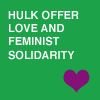wired: Feminist Hulk offers love and solidarity (Hulk Love)