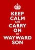 sophiap: keep calm and carry on my wayward son (carry on wayward son)