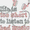 "sympathetic_strings: Text that reads ""Life is too short to listen to bad music"" beneath a picture of headphones. (Default)"