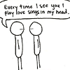 """sympathetic_strings: One stick figure saying to another, """"Every time I see you I play love songs in my head."""" (love songs)"""