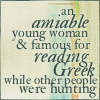 trouble: An amiable young woman & famous for reading Greek while others were hunting (amiable young woman)