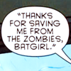 "sinatra: speech bubble saying, ""Thanks for saving me from the zombies, batgirl."" (thanks! // batgirl)"