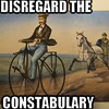 "outlineofash: A man on an old-time bicycle being chased by a policeman on a horse. Text reads, ""Disregard the constabulary."" (Text - Disregard Them)"