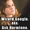 "originalpuck: Hermione looking determined, says ""Wizard Google, AKA: Ask Hermione"" (Wizard Google - AKA: Ask Hermione)"
