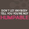 bravecows: don't let anybody tell you you're not humpable (fotc: because you're bumpable)