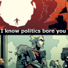 "thefourthvine: Art from Forsaken, with the text ""I know politics bore you."" (Politicis)"