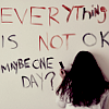 """sympathetic_strings: A person scribbling on a wall the words """"Everything is not okay. Maybe one day?"""" (not okay)"""