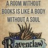 zelliehstories: Ravenclaw crest. Text: A room without books is like a body without a soul (Harry Potter Ravenclaw Room without book)