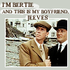 "zelliehstories: J&W standing together. Text: ""I'm Bertie & this is my boyfriend Jeeves"" (Jeeves & Wooster My boyfriend)"