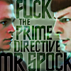 zelliehstories: Kirk & Spock talking. Text: Fuck the Prime Directive, Mr Spock (Star Trek AOS F*ck the Prime Directive)